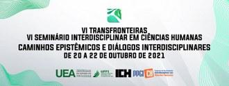16092021 UFFS e UEA abrem inscrições para VI Transfronteiras e VI Seminário Interdisciplinar em Ciências Humanas