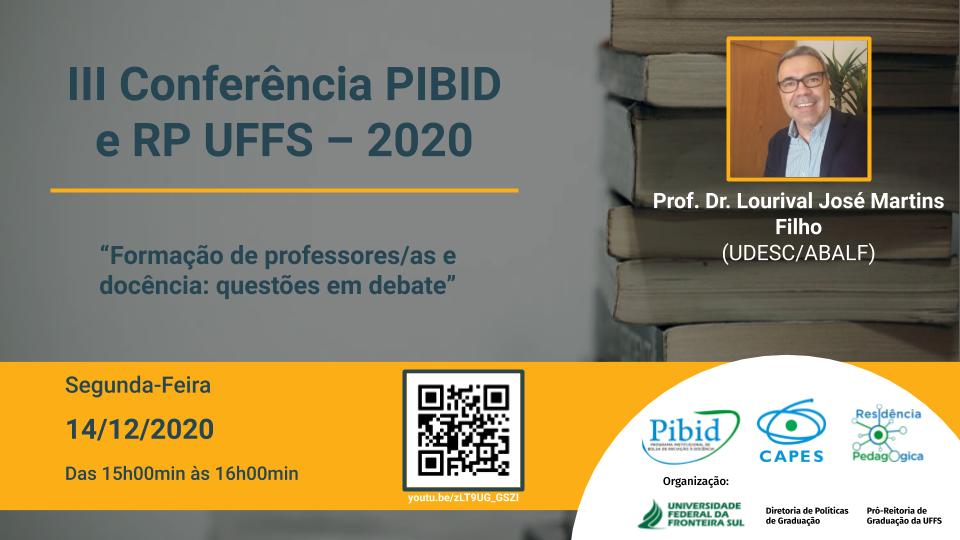 """III Conferência PIBID e RP UFFS – 2020 - """"Formação de professores/as e docência: questões em debate"""""""
