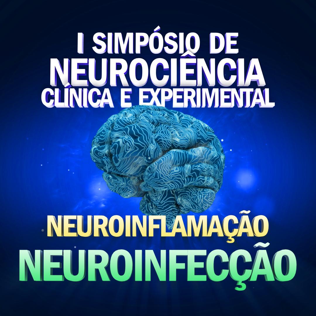 Imagem informa: I Simpósio de Neurociência Clínica e Experimental. Neuroinflamação, Neuroinfecção