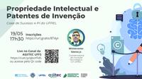 """Webinar """"Propriedade Intelectual e Patentes de Invenção - Case de Sucesso 4 PI da UFPEL"""""""