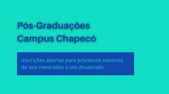 """Imagem verde, com texto maior em azul: """"Pós-Graduações Campus Chapecó"""". Abaixo, em um retângulo azul, o texto """"Inscrições abertas para processos seletivos de seis mestrados e um doutorado"""""""
