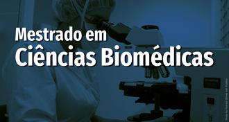 """Imagem com fundo azul, com foto de uma pessoa olhando em um microscópio e o texto """"Mestrado em Ciências Biomédicas"""""""