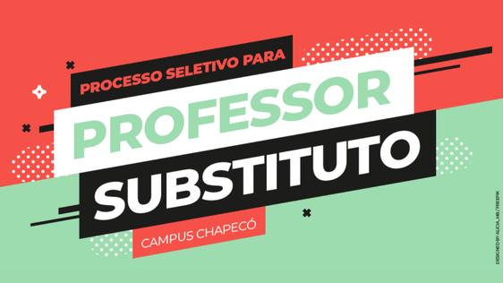 """Imagem com fundo dividido: parte verde e parte laranja, com retângulos e os textos: """"Processo Seletivo para PROFESSOR SUBSTITUTO - Campus Chapecó"""""""