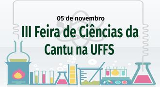 No centro da imagem as informações: 05 de novembro. III Feira de Ciências da Cantu na UFFS. Na base da imagem várias vidrarias representam atividades científicas.