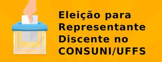 """No canto esquerdo da imagem observa-se uma mão depositando voto na urna. Ao lado direito a frase """"Eleição para representante discente no CONSUNI/UFFS"""""""