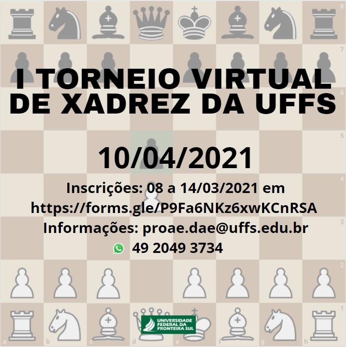 Ilustração de um tabuleiro de xadrez e o texto: I Torneio Virtual de Xadrez da UFFS 10/04/2021; Inscrições:08 a 14/03/2021; Informações: proae.dae@uffs.edu.br ; WhatsApp (49) 2049 3734