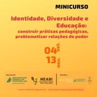 MINICURSO: Identidade, Diversidade e Educação: construir práticas pedagógicas, problematizar relações de poder