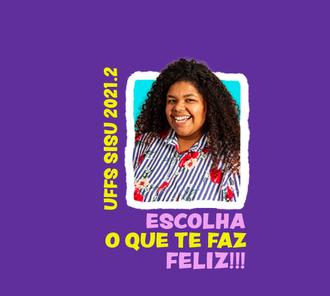 ilustração com fundo roxo, no centro um quadrado com a foto de uma mulher negra, embaixo da foto está escrito Escolha o que te faz feliz e do lado esquerdo da foto está escrito UFFS Sisu 2021.2